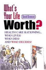 What's Your Life Worth?: Health Care Rationing... Who Lives? Who Dies? And Who Decides?, by David Dranove (FT Press, 2003)